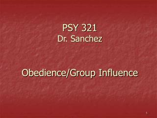PSY 321 Dr. Sanchez Obedience/Group Influence