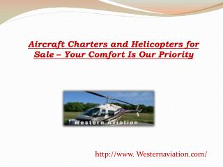 Aircraft Charters and Helicopters for Sale – Your Comfort Is