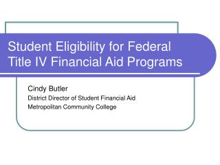 Student Eligibility for Federal Title IV Financial Aid Programs