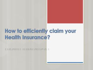 How to efficiently claim your Health Insurance?