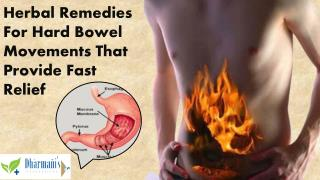 Herbal Remedies For Hard Bowel Movements That Provide Fast R