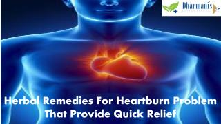 Herbal Remedies For Heartburn Problem That Provide Quick Rel