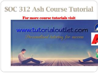 SOC 312 Ash Course Tutorial / tutorialoutlet