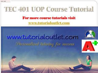 TEC 401 UOP Course Tutorial / tutorialoutlet