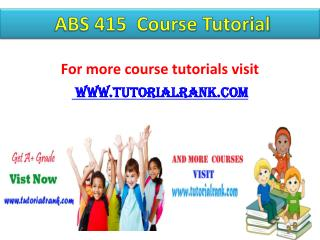ABS 415 Course Tutorial / tutorialrank