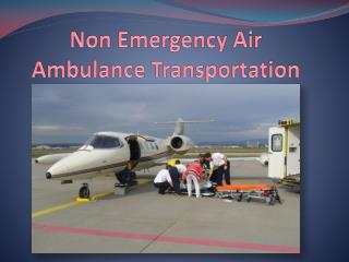 Non Emergency Air Ambulance Transportation