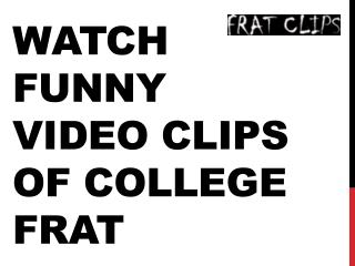 Watch Funny Video Clips of College Frat