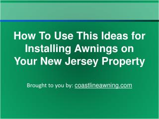How To Use This Ideas for Installing Awnings on Your New Jer