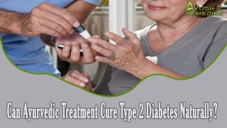 Can Ayurvedic Treatment Cure Type 2 Diabetes Naturally?