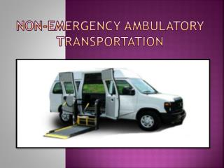 non emergency Ambulatory Transportation