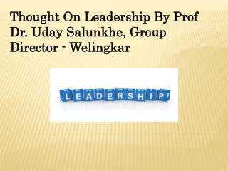 Thought On Leadership By Prof Dr. Uday Salunkhe, Group Direc