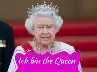 Ich bin the Queen
