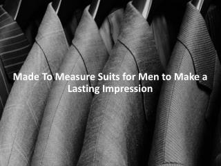 Made To Measure Suits for Men to Make a Lasting Impression