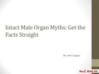 Intact Male Organ Myths - Get the Facts Straight