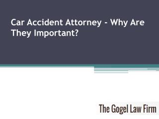 Car accident attorney- Why are they important