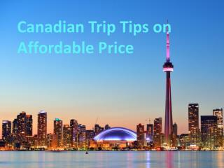 Canadians trip tips on affordable price