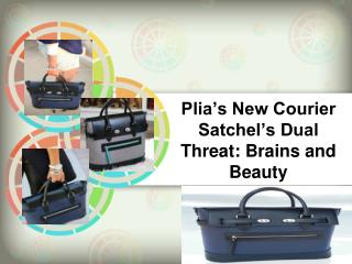 Plia's New Courier Satchel's Dual Threat Brains and Beauty