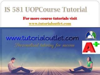 IS 581 UOP  Course Tutorial / Tutorialoutlet