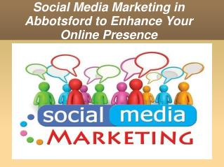 Social Media Marketing in Abbotsford to Enhance Your Online