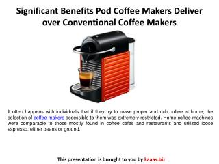 Significant Benefits Pod Coffee Makers Deliver over Conventional Coffee Makers