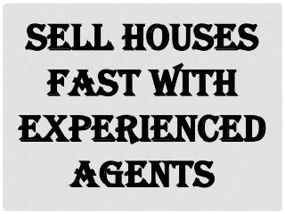 Sell Houses Fast With Experienced Agents