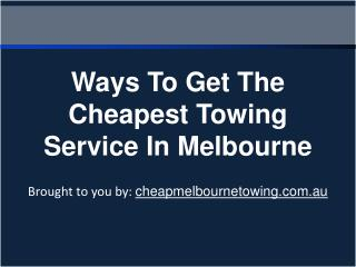 Ways To Get The Cheapest Towing Service In Melbourne