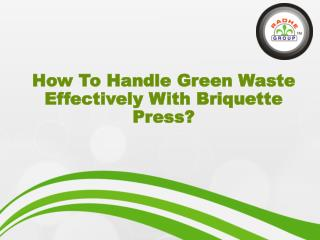 How To Handle Green Waste Effectively With Briquette Press?