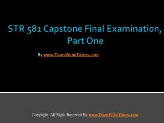 STR 581 Capstone Final Examination Part One UOP Help