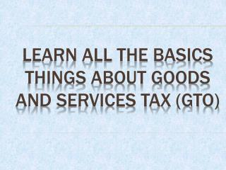 Learn All The Basics Things About Goods and Services Tax (GT