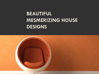 Beautiful Mesmerizing House Designs