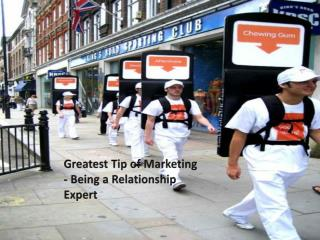 Greatest Tip of Marketing - Being a Relationship Expert