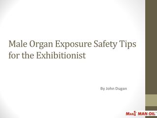 Male Organ Exposure Safety Tips for the Exhibitionist