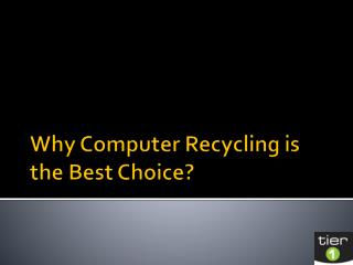 Why Computer Recycling is the Best Choice?