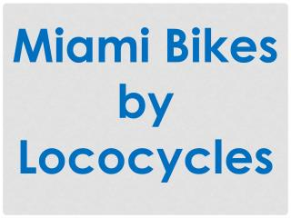 Miami Bikes by Lococycles