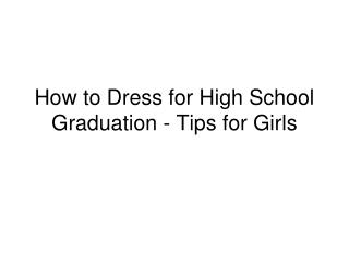 How to Dress for High School Graduation - Tips for Girls