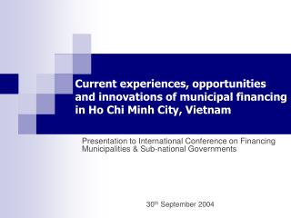 Current experiences, opportunities and innovations of municipal financing  in Ho Chi Minh City, Vietnam