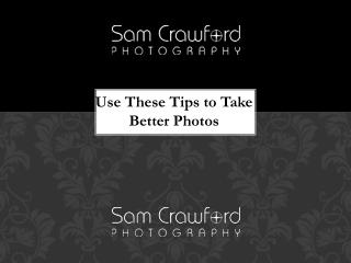 Use These Tips to Take Better Photos