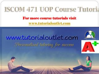 ISCOM 471 UOP  Course Tutorial / Tutorialoutlet