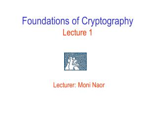 Foundations of Cryptography Lecture 1