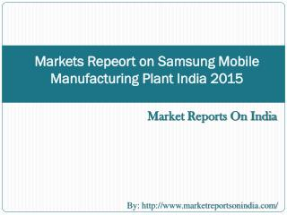Markets Repeort on Samsung Mobile Manufacturing Plant India