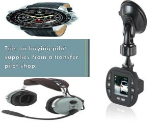 Tips on buying pilot supplies from a transfer pilot shop