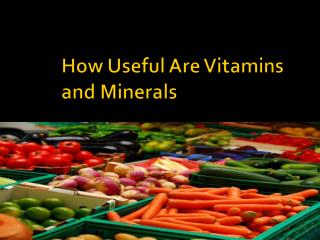 How Useful Are Vitamins and Minerals