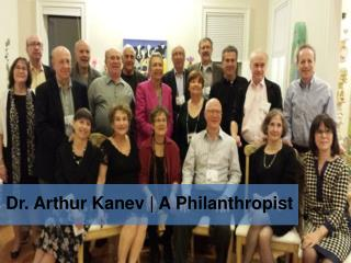 Dr. Arthur Kanev | A Philanthropist