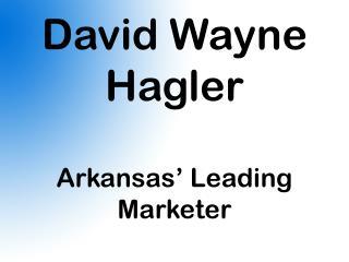 David Wayne Hagler-Arkansas' Leading Marketer
