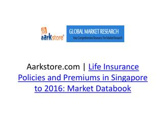 Life Insurance Policies and Premiums in Singapore to 2016: M