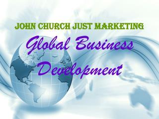 John Church Just Marketing Global Business Development