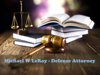 Michael W LeRoy - Defense Attorney