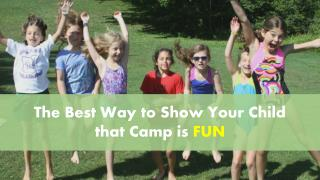 The Best Way to Show Your Child That Camp Is Fun