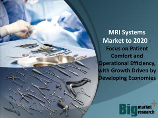 2020 MRI Systems Market - Growth, Demand & Trends