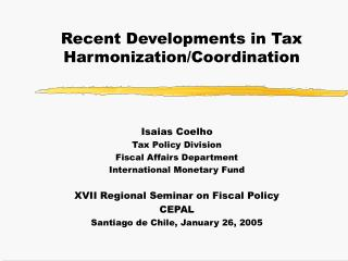 Recent Developments in Tax Harmonization/Coordination